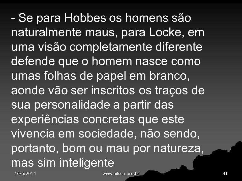 - Se para Hobbes os homens são naturalmente maus, para Locke, em uma visão completamente diferente defende que o homem nasce como umas folhas de papel