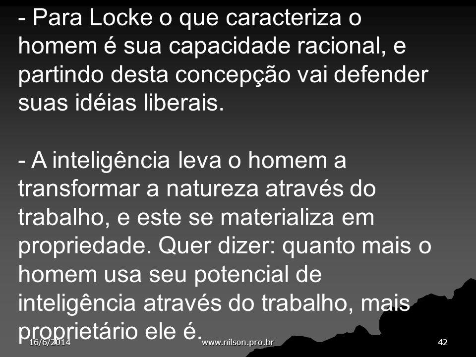 - Para Locke o que caracteriza o homem é sua capacidade racional, e partindo desta concepção vai defender suas idéias liberais. - A inteligência leva