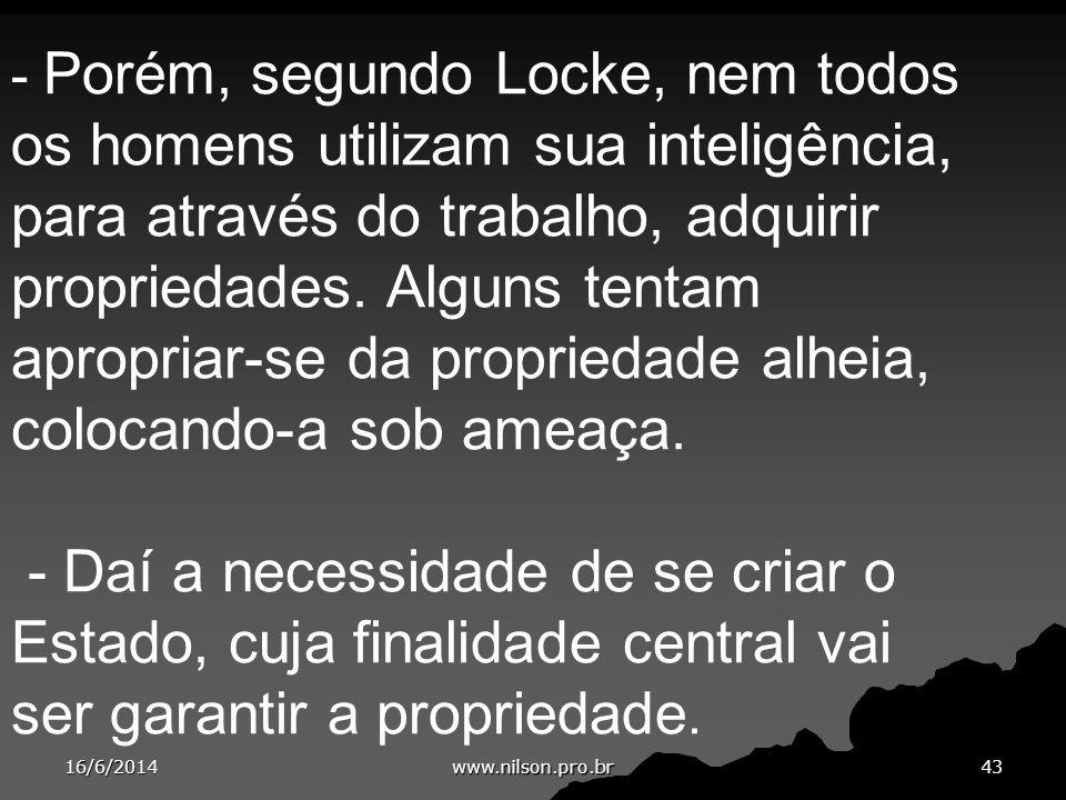 - Porém, segundo Locke, nem todos os homens utilizam sua inteligência, para através do trabalho, adquirir propriedades. Alguns tentam apropriar-se da