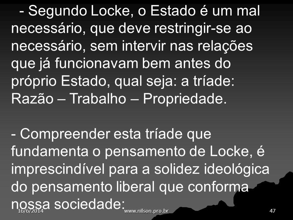 - Segundo Locke, o Estado é um mal necessário, que deve restringir-se ao necessário, sem intervir nas relações que já funcionavam bem antes do próprio