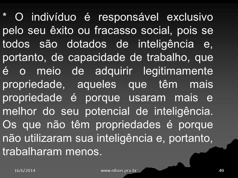 * O indivíduo é responsável exclusivo pelo seu êxito ou fracasso social, pois se todos são dotados de inteligência e, portanto, de capacidade de traba