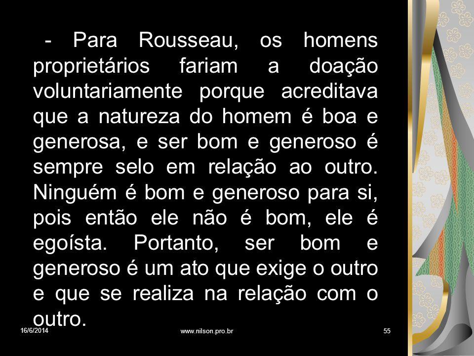 - Para Rousseau, os homens proprietários fariam a doação voluntariamente porque acreditava que a natureza do homem é boa e generosa, e ser bom e gener