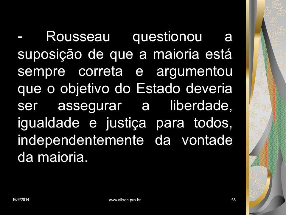 - Rousseau questionou a suposição de que a maioria está sempre correta e argumentou que o objetivo do Estado deveria ser assegurar a liberdade, iguald