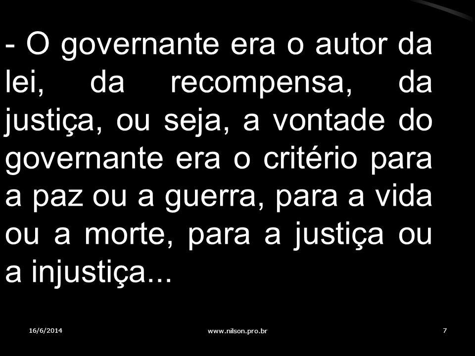 - O governante era o autor da lei, da recompensa, da justiça, ou seja, a vontade do governante era o critério para a paz ou a guerra, para a vida ou a