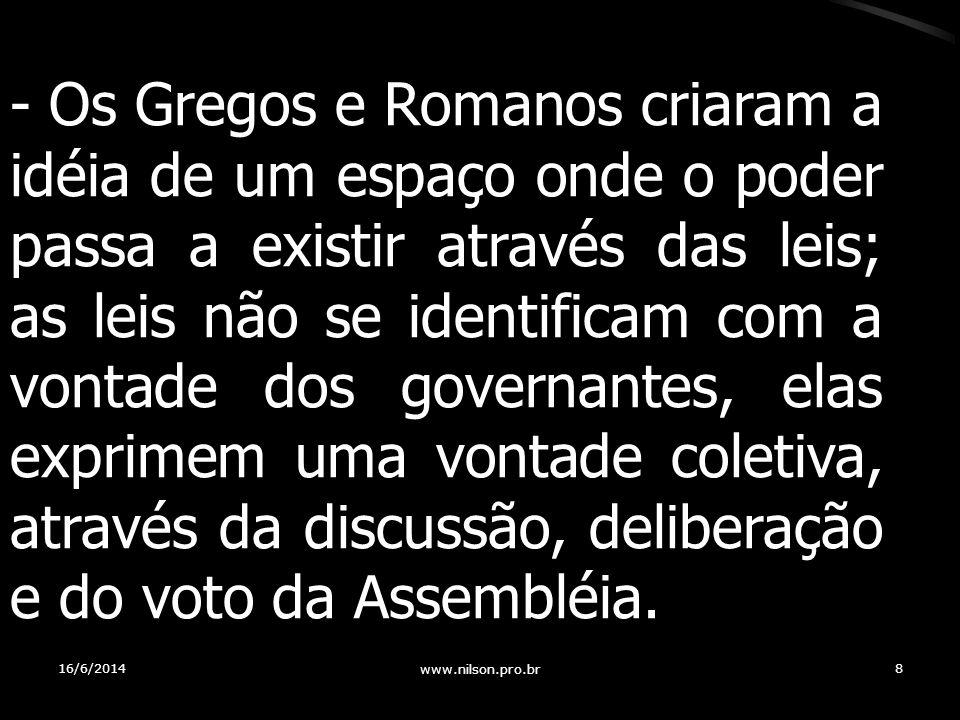 - Os Gregos e Romanos criaram a idéia de um espaço onde o poder passa a existir através das leis; as leis não se identificam com a vontade dos governa