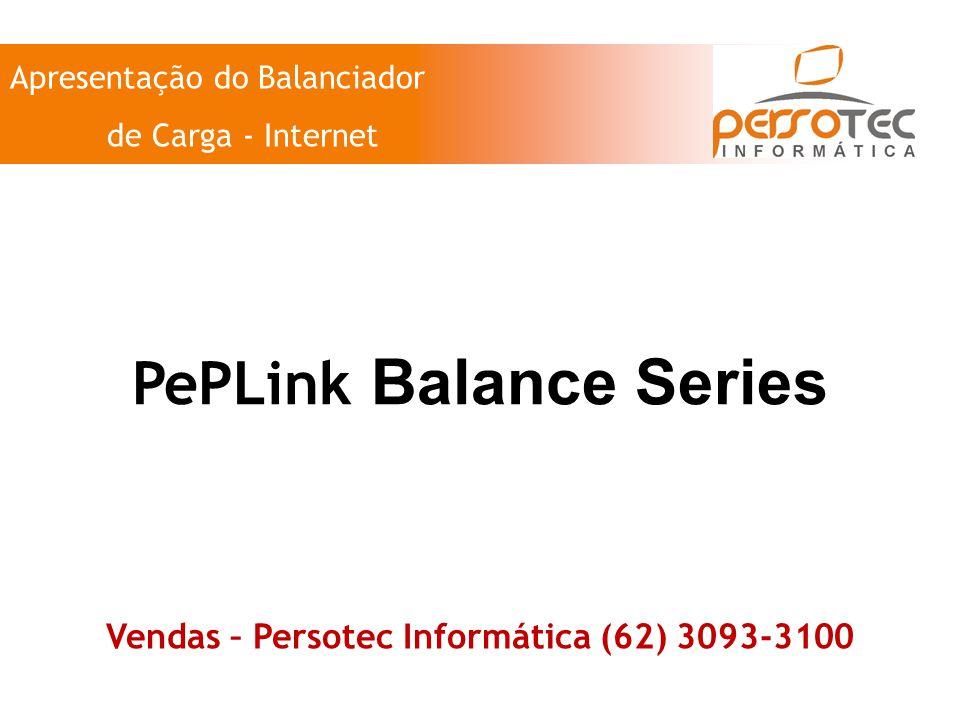 Vendas – Persotec Informática (62) 3093-3100 Apresentação do Balanciador de Carga - Internet PePLink Balance Series