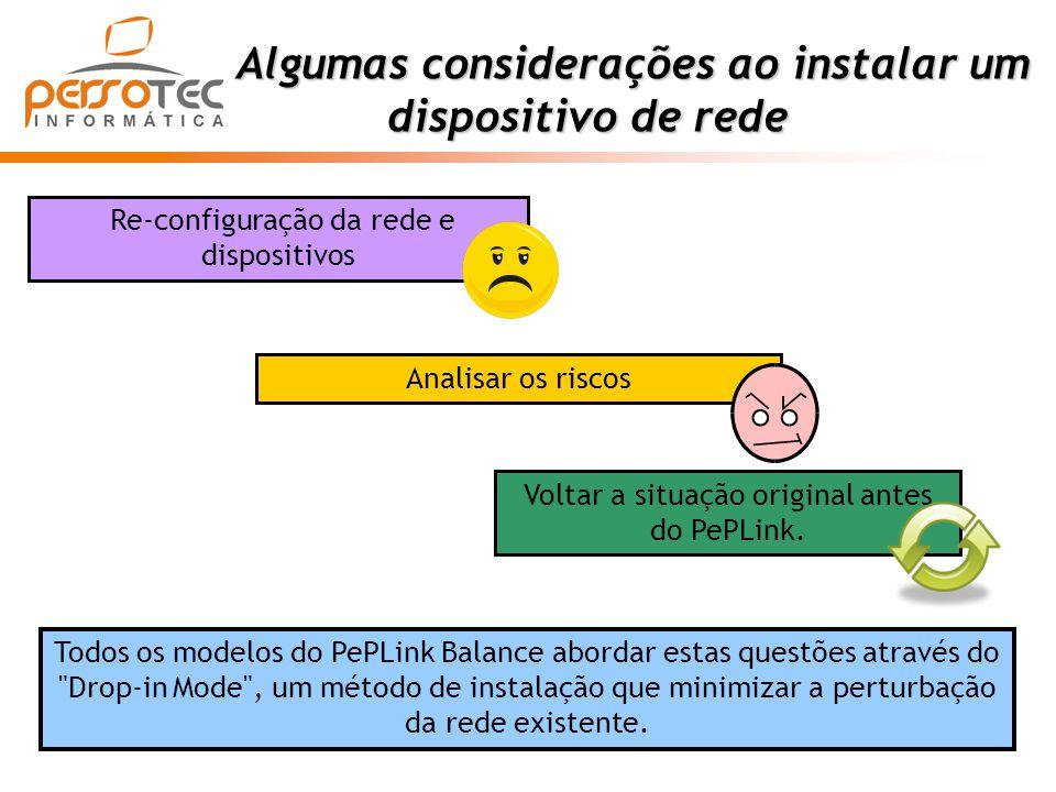 Algumas considerações ao instalar um dispositivo de rede Algumas considerações ao instalar um dispositivo de rede Todos os modelos do PePLink Balance