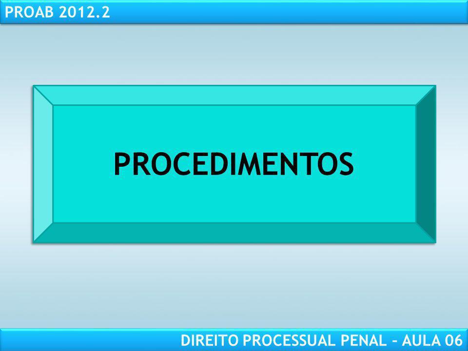 RESPONSABILIDADE CIVIL AULA 1 PROAB 2012.2 DIREITO PROCESSUAL PENAL – AULA 06 PROCEDIMENTOS