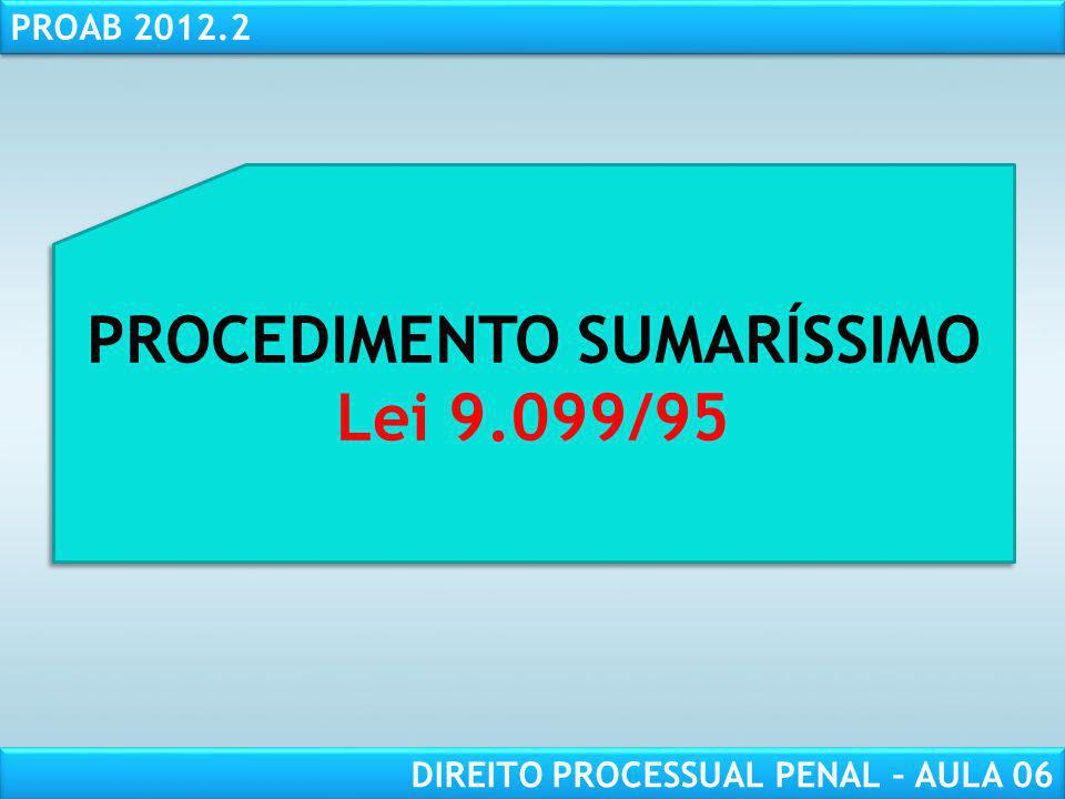 RESPONSABILIDADE CIVIL AULA 1 PROAB 2012.2 DIREITO PROCESSUAL PENAL – AULA 06 PROCEDIMENTO SUMARÍSSIMO Lei 9.099/95 PROCEDIMENTO SUMARÍSSIMO Lei 9.099/95
