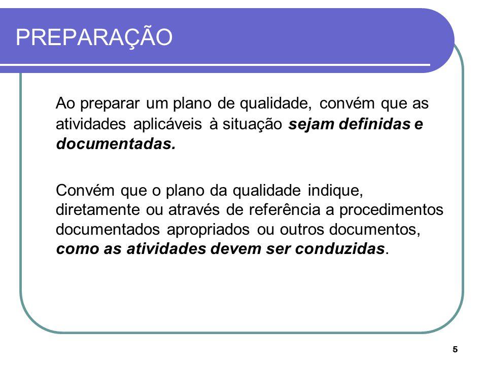 5 PREPARAÇÃO Ao preparar um plano de qualidade, convém que as atividades aplicáveis à situação sejam definidas e documentadas.