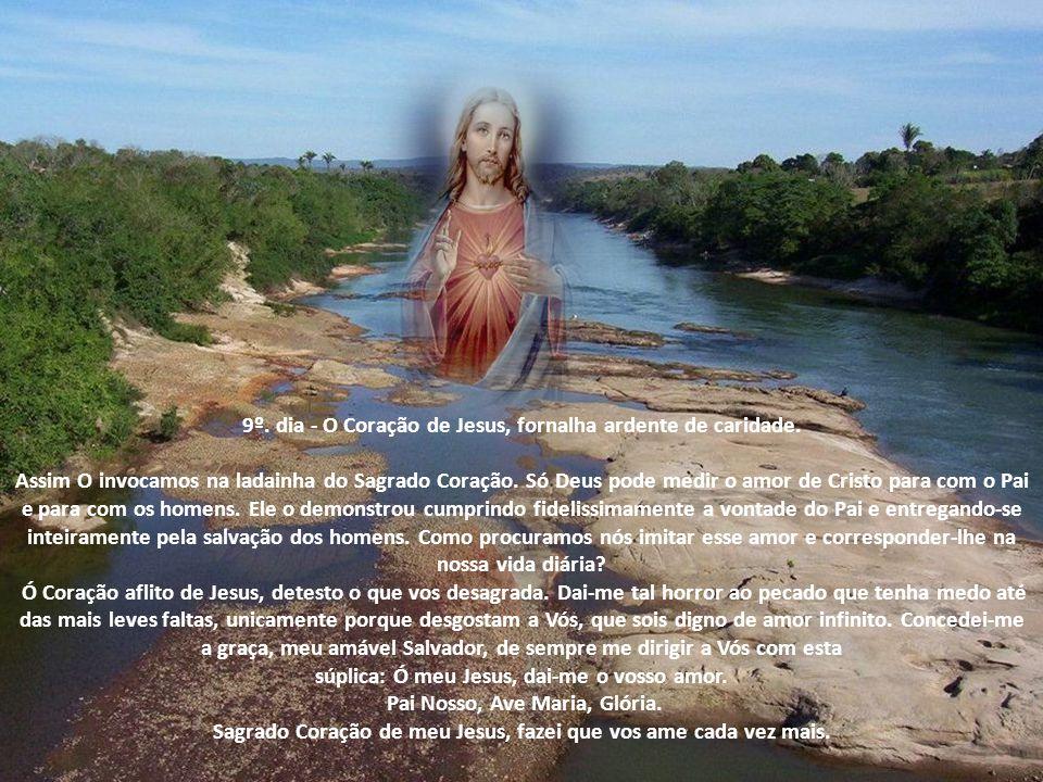 8º. dia - O Coração de Jesus, atrativo dos nossos corações. Do lado aberto de Cristo, no Calvário, jorraram sangue e água. Sangue e água que simboliza
