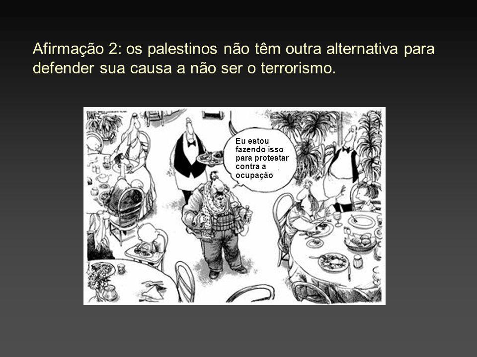 Afirmação 2: os palestinos não têm outra alternativa para defender sua causa a não ser o terrorismo.