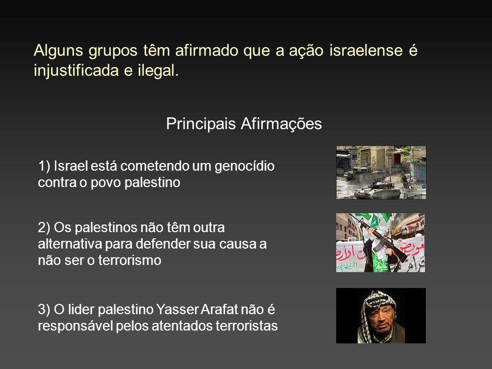 Alguns grupos têm afirmado que a ação israelense é injustificada e ilegal. Principais Afirmações 2) Os palestinos não têm outra alternativa para defen