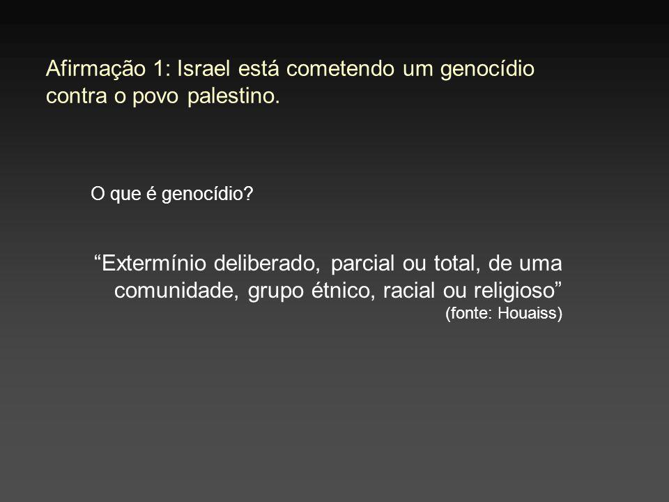 Afirmação 1: Israel está cometendo um genocídio contra o povo palestino. O que é genocídio? Extermínio deliberado, parcial ou total, de uma comunidade