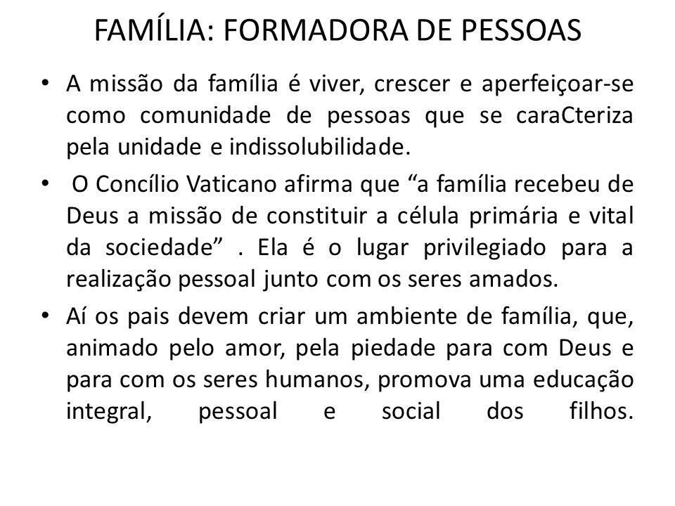 FAMÍLIA: FORMADORA DE PESSOAS Nessa educação deve sobressair os valores de sua inteligência, vontade, consciência e fraternidade.
