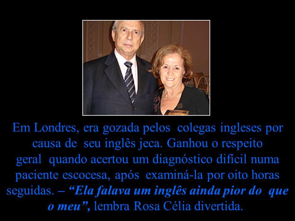 Rosa Célia fez vestibular de medicina quando morava de favor num quartinho e trabalhava para manter-se. Formou-se e resolveu dedicar-se à cardiologia