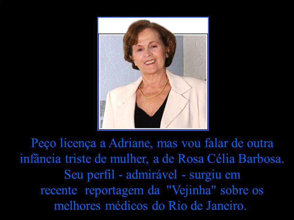 Peço licença a Adriane, mas vou falar de outra infância triste de mulher, a de Rosa Célia Barbosa.