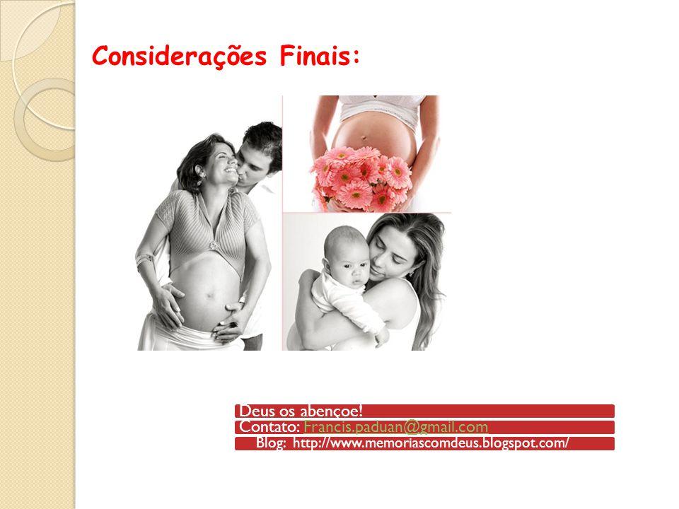 Considerações Finais: Deus os abençoe!Contato: Francis.paduan@gmail.comFrancis.paduan@gmail.com Blog: http://www.memoriascomdeus.blogspot.com/
