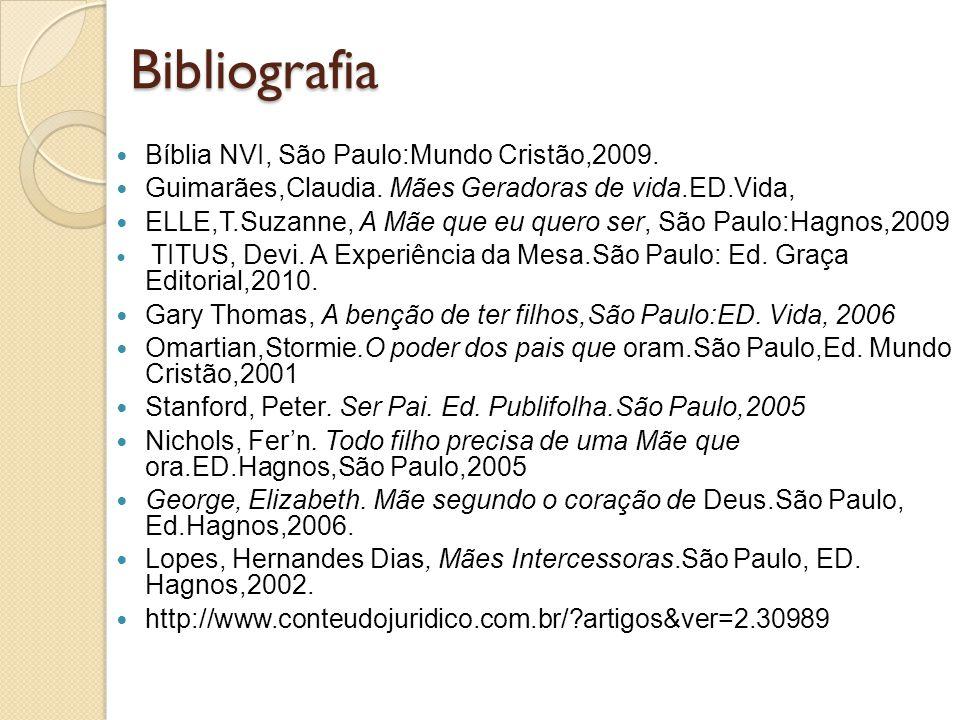 Bibliografia Bíblia NVI, São Paulo:Mundo Cristão,2009. Guimarães,Claudia. Mães Geradoras de vida.ED.Vida, ELLE,T.Suzanne, A Mãe que eu quero ser, São