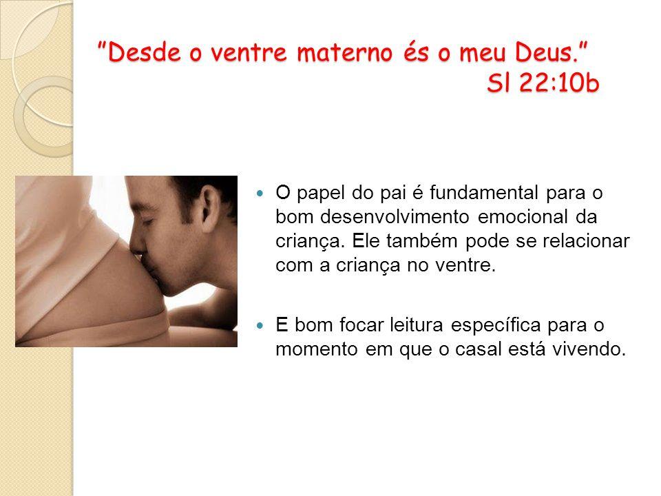 Desde o ventre materno és o meu Deus. Sl 22:10b Desde o ventre materno és o meu Deus. Sl 22:10b O papel do pai é fundamental para o bom desenvolviment