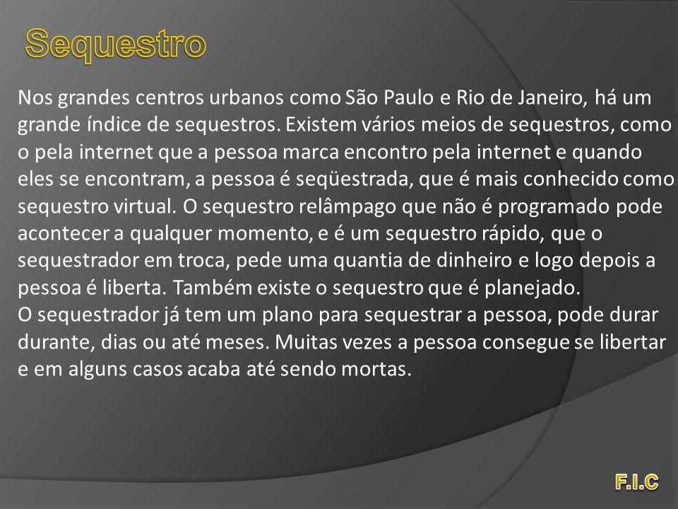 Nos grandes centros urbanos como São Paulo e Rio de Janeiro, há um grande índice de sequestros. Existem vários meios de sequestros, como o pela intern