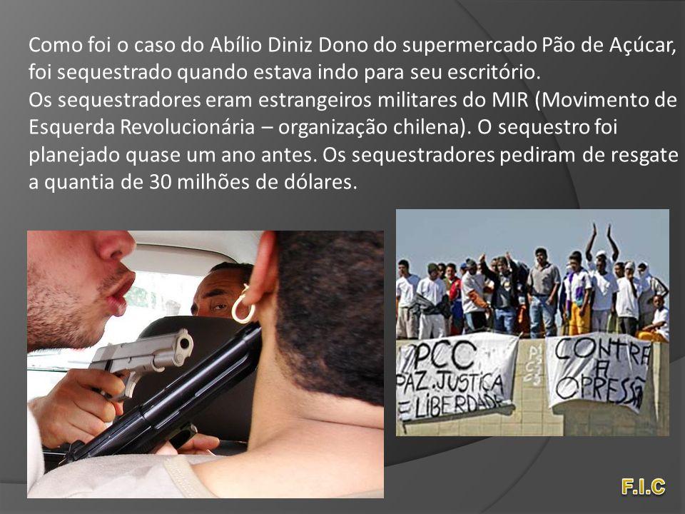 Como foi o caso do Abílio Diniz Dono do supermercado Pão de Açúcar, foi sequestrado quando estava indo para seu escritório. Os sequestradores eram est