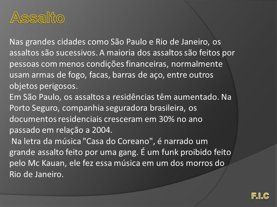 Nas grandes cidades como São Paulo e Rio de Janeiro, os assaltos são sucessivos. A maioria dos assaltos são feitos por pessoas com menos condições fin