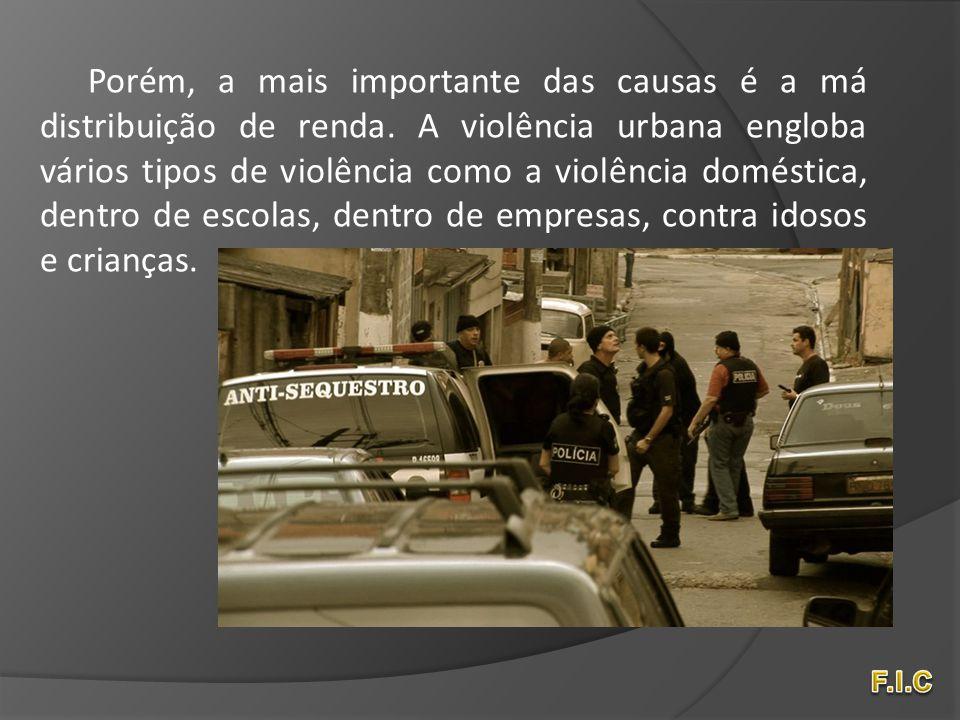 Porém, a mais importante das causas é a má distribuição de renda. A violência urbana engloba vários tipos de violência como a violência doméstica, den