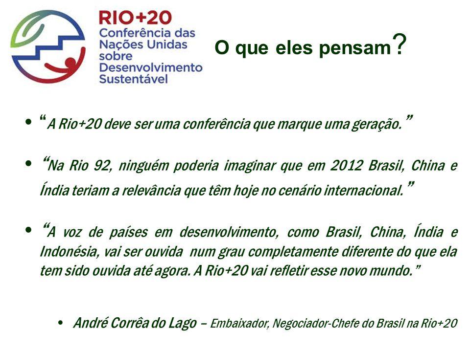 A Rio+20 deve ser uma conferência que marque uma geração. Na Rio 92, ninguém poderia imaginar que em 2012 Brasil, China e Índia teriam a relevância qu