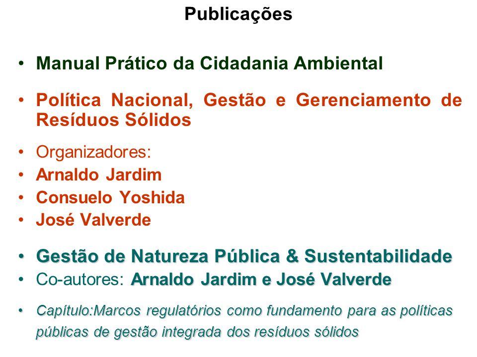 Publicações Manual Prático da Cidadania Ambiental Política Nacional, Gestão e Gerenciamento de Resíduos Sólidos Organizadores: Arnaldo Jardim Consuelo