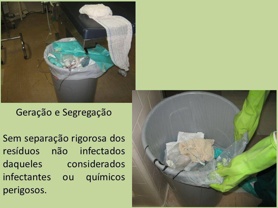 Geração e Segregação Sem separação rigorosa dos resíduos não infectados daqueles considerados infectantes ou químicos perigosos.