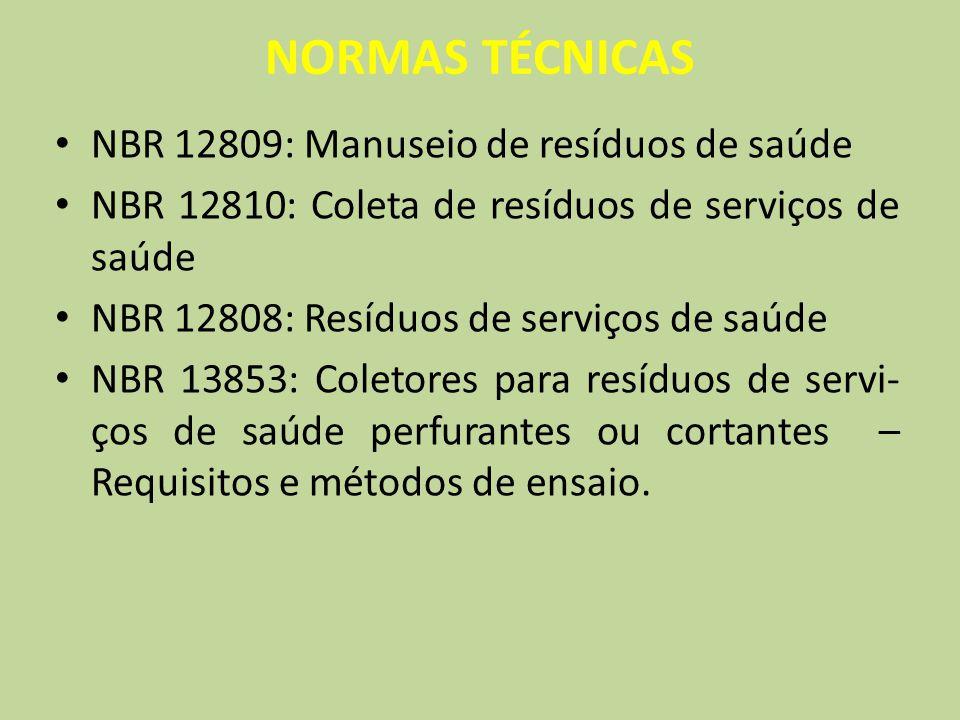 NORMAS TÉCNICAS NBR 12809: Manuseio de resíduos de saúde NBR 12810: Coleta de resíduos de serviços de saúde NBR 12808: Resíduos de serviços de saúde N