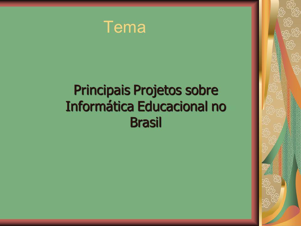 Tema Principais Projetos sobre Informática Educacional no Brasil