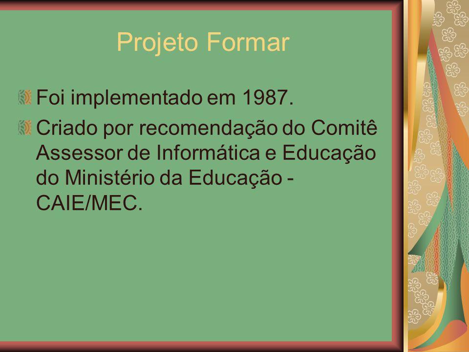 Projeto Formar Foi implementado em 1987. Criado por recomendação do Comitê Assessor de Informática e Educação do Ministério da Educação - CAIE/MEC.
