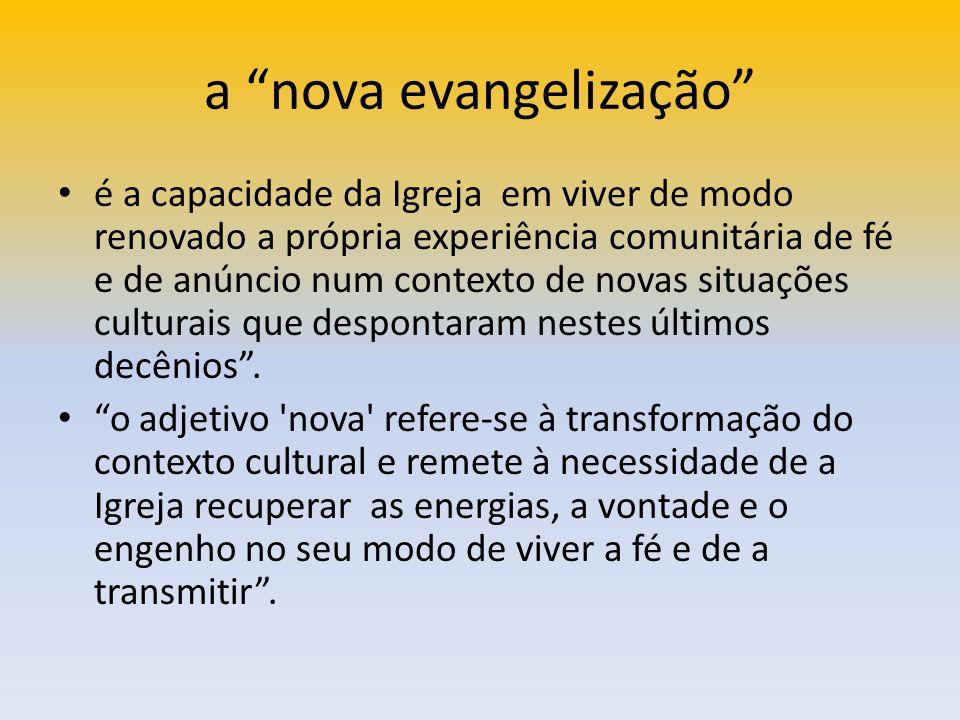 a nova evangelização é a capacidade da Igreja em viver de modo renovado a própria experiência comunitária de fé e de anúncio num contexto de novas sit