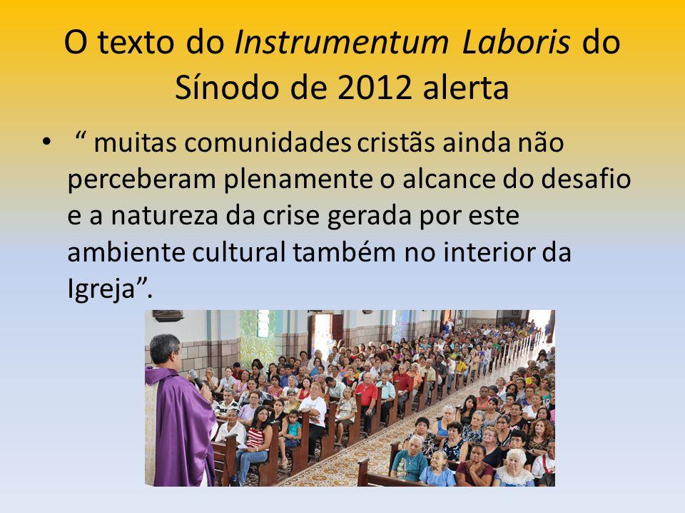 O texto do Instrumentum Laboris do Sínodo de 2012 alerta muitas comunidades cristãs ainda não perceberam plenamente o alcance do desafio e a natureza