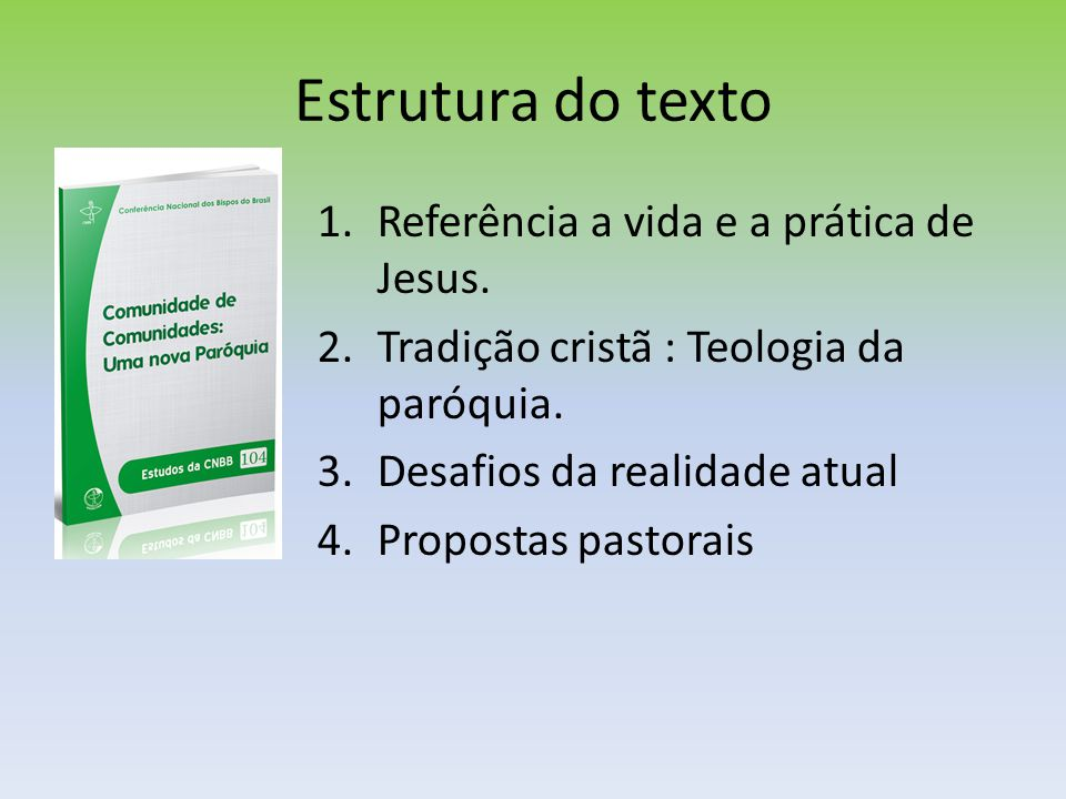 Estrutura do texto 1.Referência a vida e a prática de Jesus. 2.Tradição cristã : Teologia da paróquia. 3.Desafios da realidade atual 4.Propostas pasto
