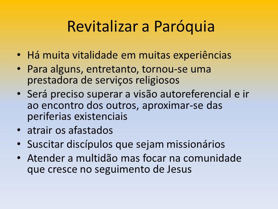 Revitalizar a Paróquia Há muita vitalidade em muitas experiências Para alguns, entretanto, tornou-se uma prestadora de serviços religiosos Será precis