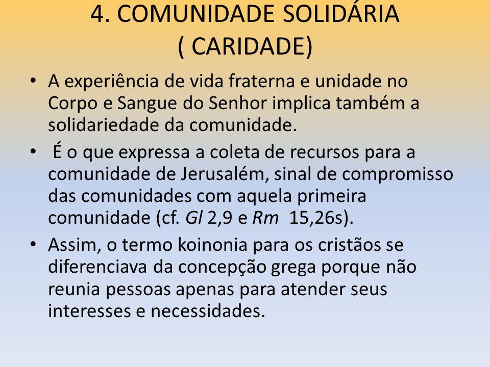 4. COMUNIDADE SOLIDÁRIA ( CARIDADE) A experiência de vida fraterna e unidade no Corpo e Sangue do Senhor implica também a solidariedade da comunidade.