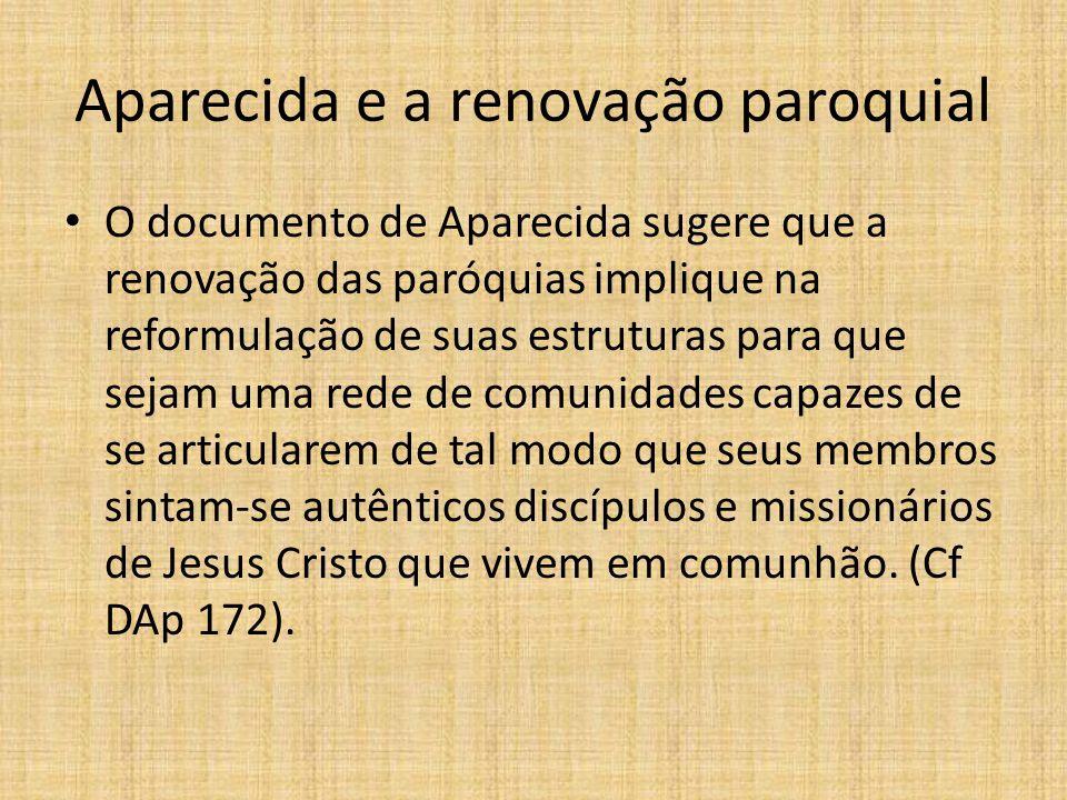 Aparecida e a renovação paroquial O documento de Aparecida sugere que a renovação das paróquias implique na reformulação de suas estruturas para que s