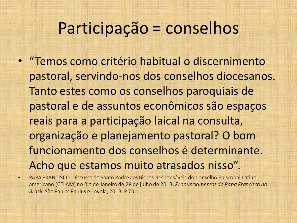 Participação = conselhos Temos como critério habitual o discernimento pastoral, servindo-nos dos conselhos diocesanos. Tanto estes como os conselhos p