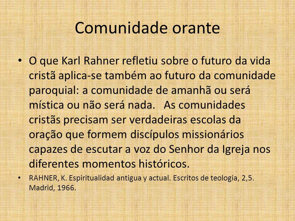 Comunidade orante O que Karl Rahner refletiu sobre o futuro da vida cristã aplica-se também ao futuro da comunidade paroquial: a comunidade de amanhã