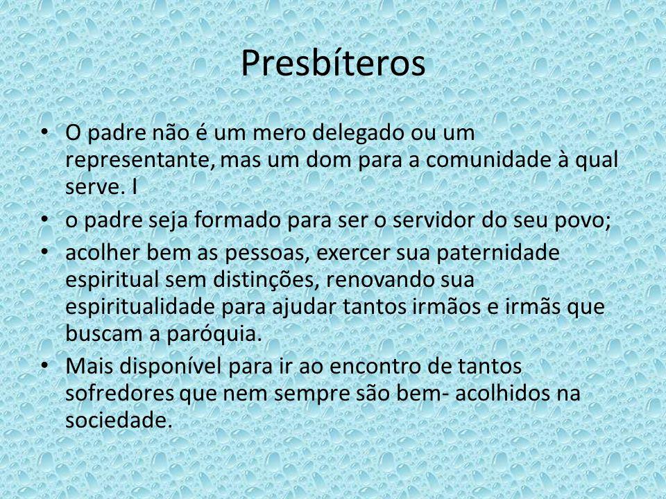 Presbíteros O padre não é um mero delegado ou um representante, mas um dom para a comunidade à qual serve. I o padre seja formado para ser o servidor