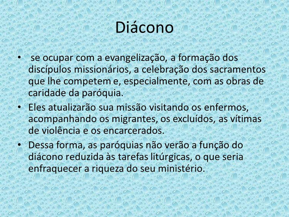 Diácono se ocupar com a evangelização, a formação dos discípulos missionários, a celebração dos sacramentos que lhe competem e, especialmente, com as