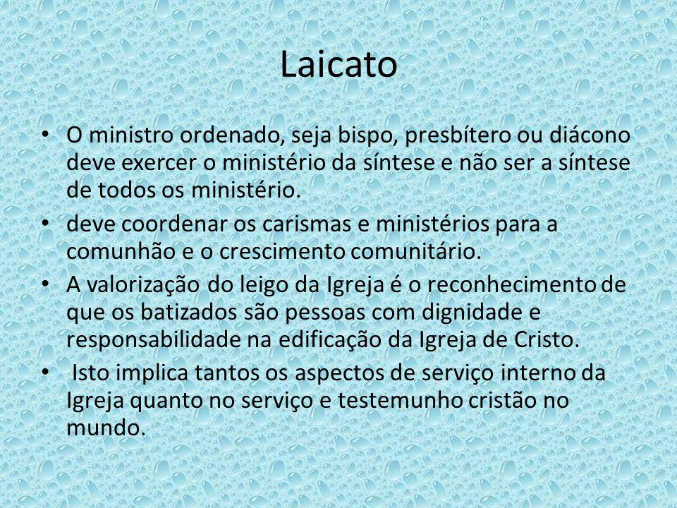 Laicato O ministro ordenado, seja bispo, presbítero ou diácono deve exercer o ministério da síntese e não ser a síntese de todos os ministério. deve c