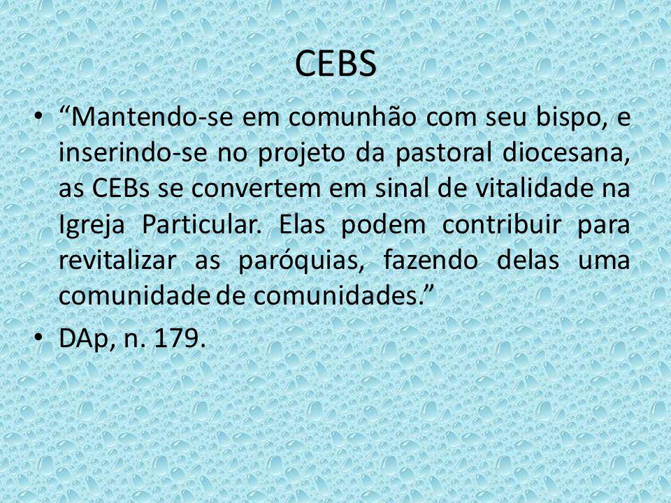 CEBS Mantendo-se em comunhão com seu bispo, e inserindo-se no projeto da pastoral diocesana, as CEBs se convertem em sinal de vitalidade na Igreja Par