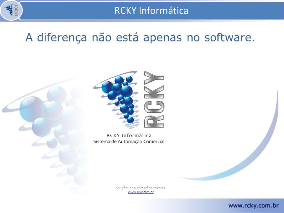 RCKY Informática Soluções de automação eficientes. www.rcky.com.br A diferença não está apenas no software. RCKY Informática