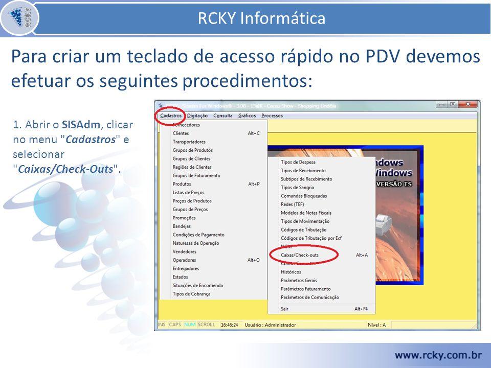 Para criar um teclado de acesso rápido no PDV devemos efetuar os seguintes procedimentos: RCKY Informática 1. Abrir o SISAdm, clicar no menu