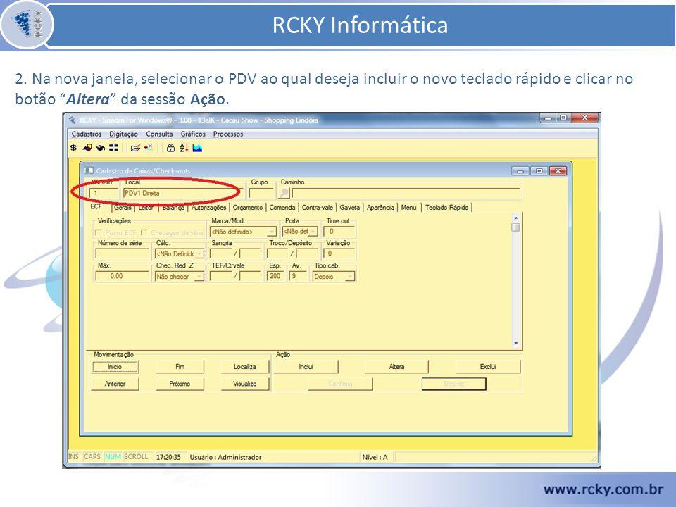 RCKY Informática 2. Na nova janela, selecionar o PDV ao qual deseja incluir o novo teclado rápido e clicar no botão Altera da sessão Ação.