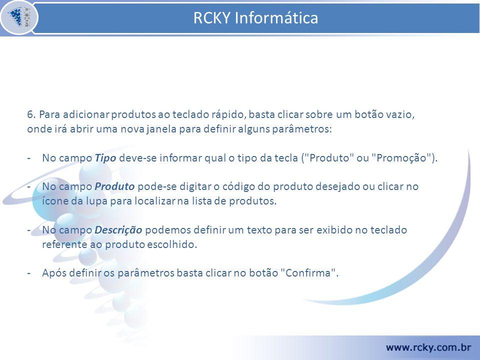 RCKY Informática 6. Para adicionar produtos ao teclado rápido, basta clicar sobre um botão vazio, onde irá abrir uma nova janela para definir alguns p